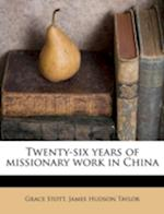 Twenty-Six Years of Missionary Work in China af James Hudson Taylor, Grace Stott