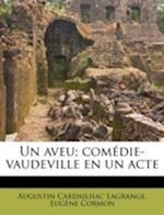 Un Aveu; Comedie-Vaudeville En Un Acte af Augustin Cardailhac Lagrange, Eugene Cormon