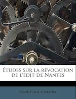 Etudes Sur La Revocation de L'Edit de Nantes af Frank Puaux, A. Sabatier
