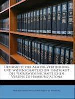 Uebersicht Der Aemter-Vertheilung Und Wissenschaftlichen Thatigkeit Des Naturwissenschaftlichen Vereins Zu Hamburg-Altona
