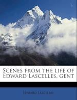 Scenes from the Life of Edward Lascelles, Gent af Edward Lascelles