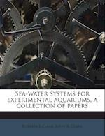 Sea-Water Systems for Experimental Aquariums, a Collection of Papers af John R. Clark, Roberta L. Clark