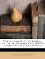 Vita Della Madre Felice Rasponi, Scritta Da Una Monaca Nel MDLXX, E Pubblicata Da Corrado Ricci af Corrado Ricci, Serafina Maiola