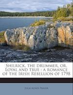 Shilrick, the Drummer, Or, Loyal and True af Julia Agnes Fraser