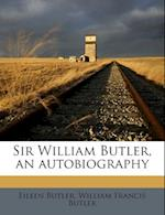 Sir William Butler, an Autobiography af Eileen Butler, William Francis Butler