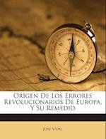 Origen de Los Errores Revolucionarios de Europa, y Su Remedio af Jose Vidal