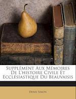 Supplement Aux Memoires de L'Histoire Civile Et Ecclesiastique Du Beauvaisis af Denis Simon