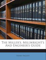 The Miller's, Millwright's and Engineer's Guide af Henry Pallett