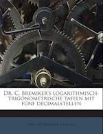 Dr. C. Bremiker's Logarithmisch-Trigonometrische Tafeln Mit Funf Decimalstellen af A. Kallius, 1804-1877 Bremiker