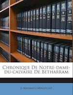Chronique de Notre-Dame-Du-Calvaire de Betharram af J. -Maximien Menjoulet