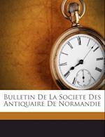 Bulletin de La Societe Des Antiquaire de Normandie