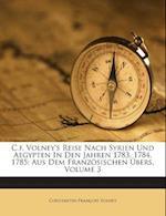 C.F. Volney's Reise Nach Syrien Und Aegypten in Den Jahren 1783, 1784, 1785 af Constantin-Francois Volney