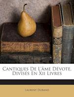 Cantiques de L'Ame Devote, Divises En XII Livres af Laurent Durand