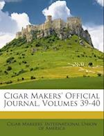 Cigar Makers' Official Journal, Volumes 39-40