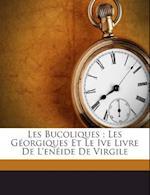 Les Bucoliques; Les Georgiques Et Le Ive Livre de L'Eneide de Virgile af Virgile