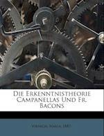 Die Erkenntnistheorie Campanellas Und Fr. Bacons af Virnich Maria 1887-, Maria Virnich