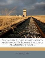 Fragmenta Florulae Aethiopico-Aegyptiacae Ex Plantis Praecipue AB Antonio Figari ... af Philip Barker Webb