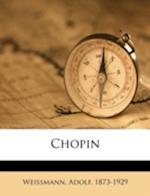 Chopin af Weissmann Adolf 1873-1929, Adolf Weissmann