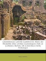Grammaire Latine Complete af Emile Lefranc