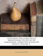 Catalogue Des Livres de La Bibliotheque de Feu M. de Lamoignon, Garde Des Sceaux de France, Volume 1... af Guillaume Lamoignon