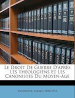 Le Droit de Guerre D'Apres Les Theologiens Et Les Canonistes Du Moyen-Age af Vanderpol Alfred 1854-1915, Alfred Vanderpol