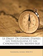 Le Droit de Guerre D'Apr?'s Les Th Ologiens Et Les Canonistes Du Moyen- GE af Alfred Vanderpol
