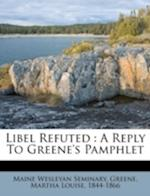Libel Refuted af Maine Wesleyan Seminary