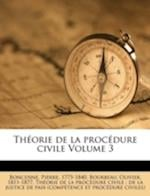 Theorie de La Procedure Civile Volume 3 af Pierre Boncenne