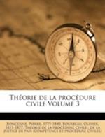 Theorie de La Procedure Civile Volume 3 af Pierre Boncenne