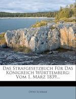 Das Strafgesetzbuch Fur Das Konigreich Wurttemberg af Otto Schwab