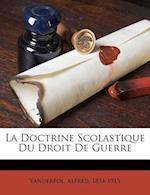 La Doctrine Scolastique Du Droit de Guerre af Alfred Vanderpol, Vanderpol Alfred 1854-1915