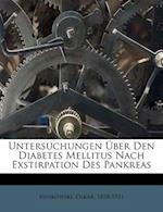 Untersuchungen Uber Den Diabetes Mellitus Nach Exstirpation Des Pankreas af Oskar Minkowski, Minkowski Oskar 1858-1931