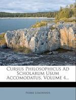 Cursus Philosophicus Ad Scholarum Usum Accomodatus, Volume 4... af Pierre Lemonnier