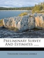 Preliminary Survey and Estimates ...... af Theodore Graham Gribble