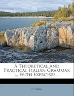 A Theoretical and Practical Italian Grammar ... with Exercises... af E. Lemmi