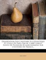 Dissertation Sur L'Histoire Ecclesiastique Et Civile de Paris Par M. L'Abbe Lebeuf af Jean Lebeuf