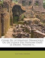 Cours de Litt Rature Dramatique Ou de L'Usage Des Passions Dans Le Drame, Volume 4...