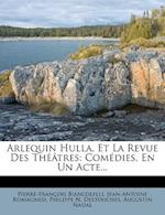 Arlequin Hulla, Et La Revue Des Theatres af Pierre-Fran Ois Biancolelli, Jean-Antoine Romagnesi