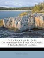 de La Zoogenie Et de La Distribution Des Etres Organises a la Surface Du Globe... af Fr D. Ric G. Rard, Frederic Gerard