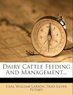 Dairy Cattle Feeding and Management... af Carl William Larson