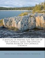 A Manual of Prayers for the Use of the Catholic Laity