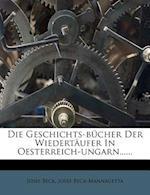 Die Geschichts-Bucher Der Wiedertaufer in Oesterreich-Ungarn...... af Josef Beck-Mannagetta, Josef Beck