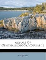 Annals of Ophthalmology, Volume 13 af M. D. Wood