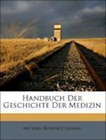 Handbuch Der Geschichte Der Medizin af Michael Benedict Lessing