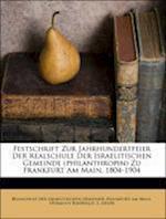 Festschrift Zur Jahrhundertfeier Der Realschule Der Israelitischen Gemeinde (Philanthropin) Zu Frankfurt Am Main, 1804-1904 af Hermann Baerwald