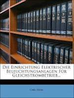 Die Einrichtung Elektrischer Beleuchtungsanlagen Fur Gleichstrombetrieb, Zweite Auflage af Carl Heim