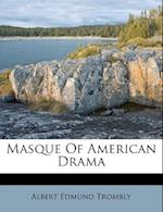 Masque of American Drama af Albert Edmund Trombly