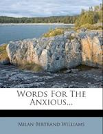Words for the Anxious... af Milan Bertrand Williams