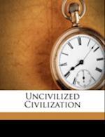 Uncivilized Civilization af Benjamin Schwartzberg, Morris Schwartzberg