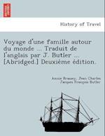 Voyage D'Une Famille Autour Du Monde ... Traduit de L'Anglais Par J. Butler ... [Abridged.] Deuxie Me E Dition.